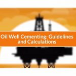 Oil Well Cementing : Guidelines and Calculations